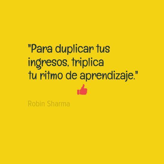 "175. ""Para duplicar tus ingresos triplica tu ritmo de aprendizaje"" - Robin Sharma"