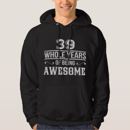 Awesome Costume For 39th Birthday. Great T-Shirt. Hoodie  $55.90  by AnniversaryAndAge  - custom gift idea