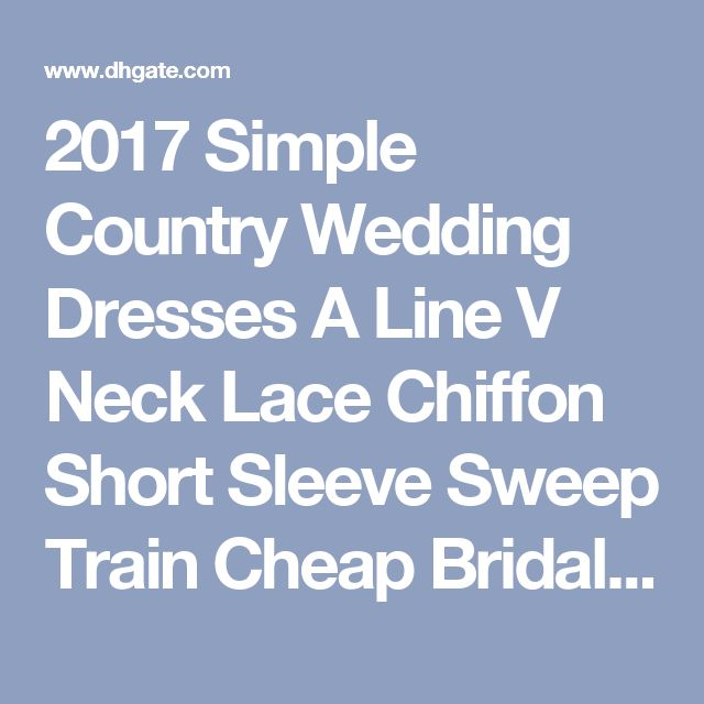 2017 Simple Country Wedding Dresses A Line V Neck Lace Chiffon Short Sleeve Sweep Train Cheap Bridal Gowns Custom Made  Vintage Wedding Dress Country Wedding Dresses Cheap Wedding Gowns Online with $140.58/Piece on Wheretoget's Store | DHgate.com