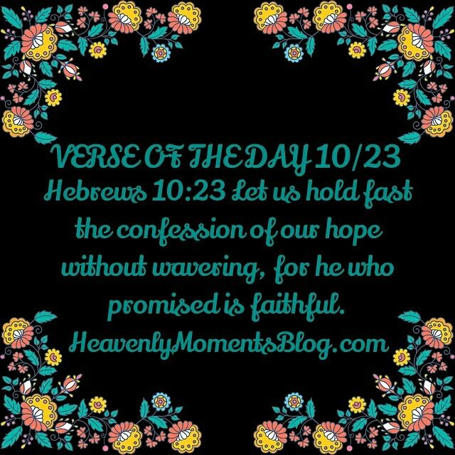 VERSE OF THE DAY 10/23 Hebrews 10:23 Let us hold fast the confession of our hope without wavering, for he who promised is faithful. #CHRISTIAN #christianity #christ #Jesus #God #Bibleverse #Bible #verseoftheday #hebrews #hope #faith #dailyverse