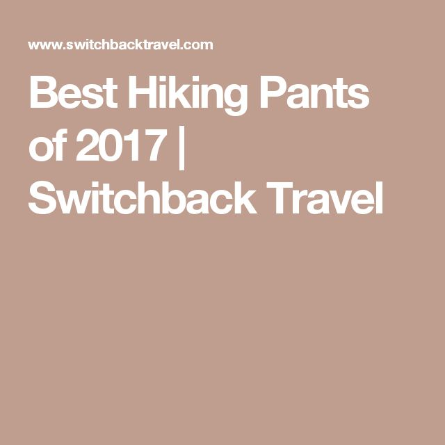 Best Hiking Pants of 2017 | Switchback Travel