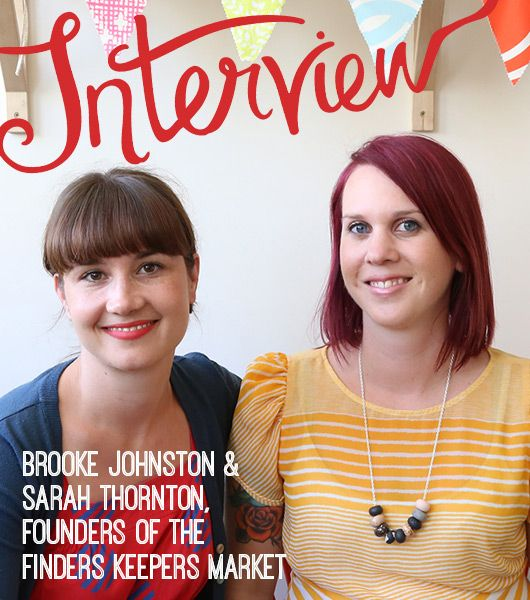 An interview with Finders Keepers market founders and curators Brooke Johnston and Sarah Thornton