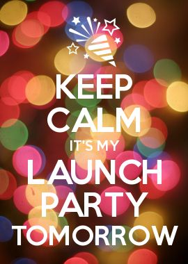 KEEP CALM IT\'S MY LAUNCH PARTY TOMORROW