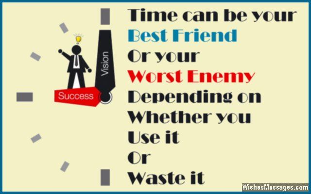 Time Can Be Your Best Friend And Your Worst Enemy