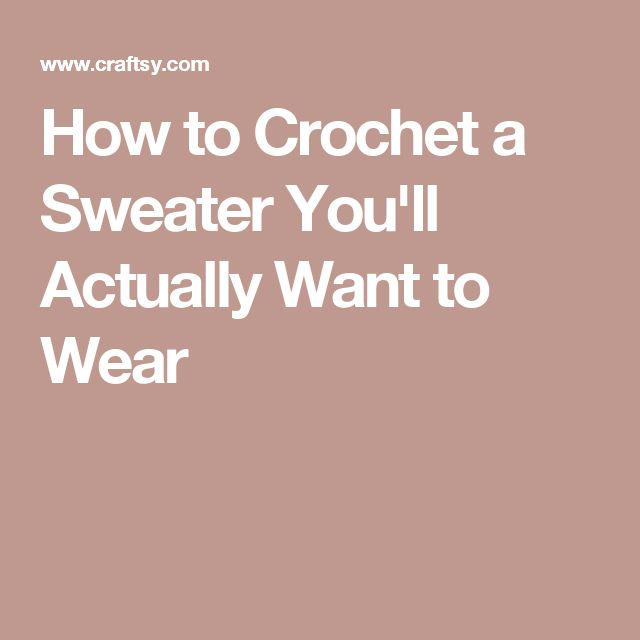 How to Crochet a Sweater You'll Actually Want to Wear