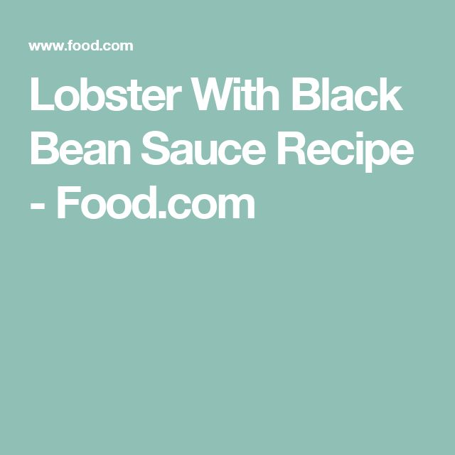 Lobster With Black Bean Sauce Recipe - Food.com