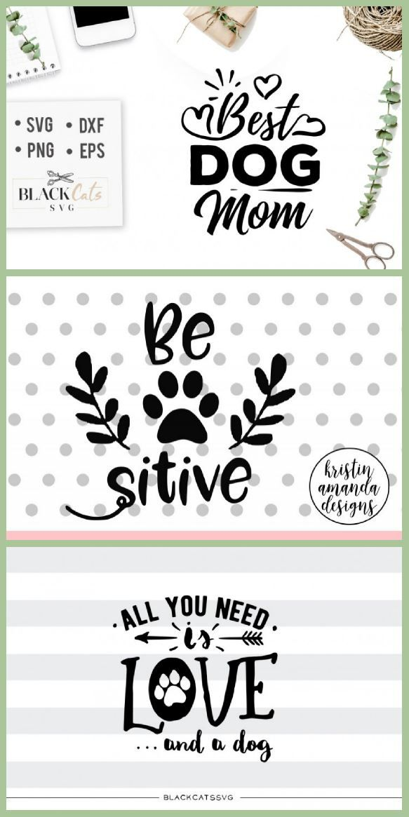 I Love These Dog Svg Files Best Dog Mom Be Paw Sitive And All You Need Is Love And A Dog So Cute To Put On Dog Shirt Diy Diy
