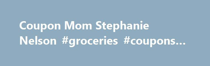 Coupon Mom Stephanie Nelson #groceries #coupons #printable http://coupons.remmont.com/coupon-mom-stephanie-nelson-groceries-coupons-printable/  #coupon mom # Stephanie Nelson is The Coupon Mom and has taught television viewers and readers how to save in many areas, including groceries, restaurants, online shopping, gifts, and entertainment. Since 2004 she has appeared frequently on television and radio teaching savings tips, including The Oprah Winfrey Show, The Today Show, Good Morning…