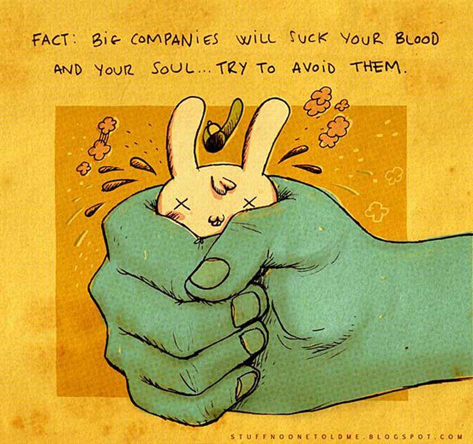 Fato: grandes empresas vão sugar seu sangue e sua alma…tente evitá-las