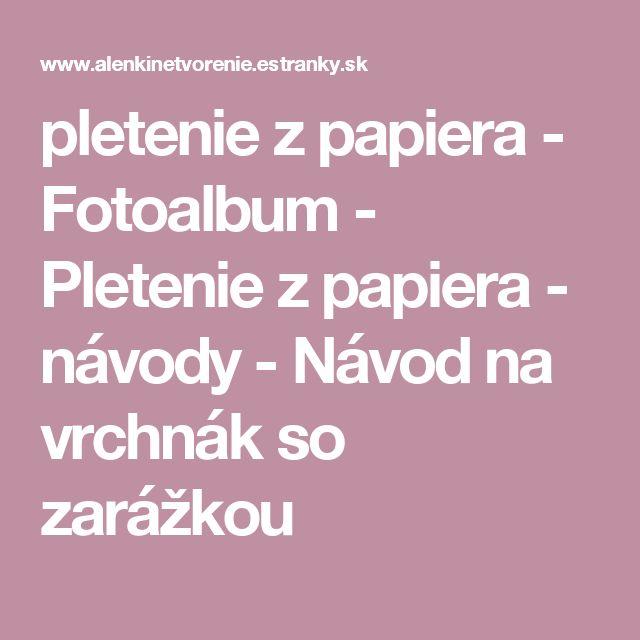 pletenie z papiera - Fotoalbum - Pletenie z papiera - návody - Návod na vrchnák so zarážkou
