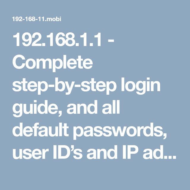 192.168.1.1 - Complete step-by-step login guide, and all default passwords, user ID's and IP addresses.tec
