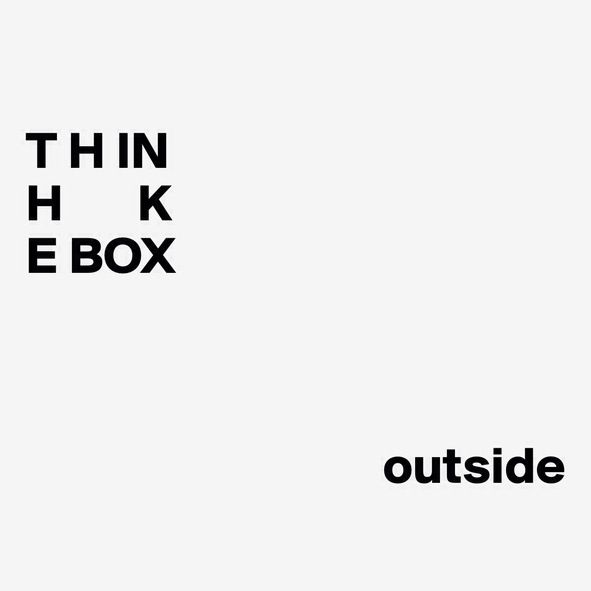 Think outside the Box❤️☀️