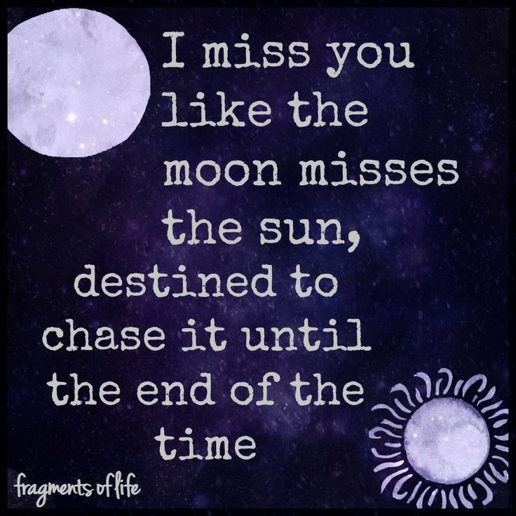 I miss you like the moon misses the sun, destined to chase it untill the end of time...  #quotes, #lovequotes, #fragmentsoflife, #missyou
