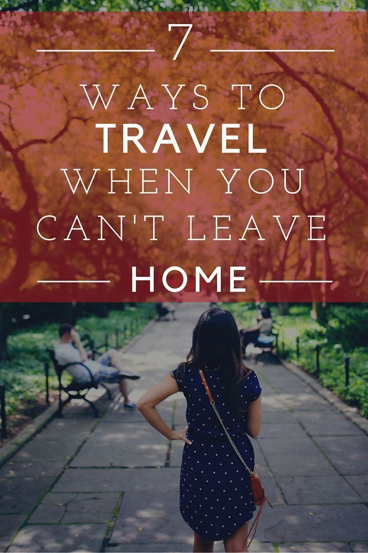 Sometimes you just can't travel for health, money, or family reasons. We share 7 ways you can travel when you can't leave home.