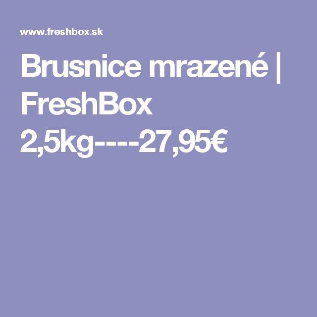 Brusnice mrazené | FreshBox  2,5kg----27,95€