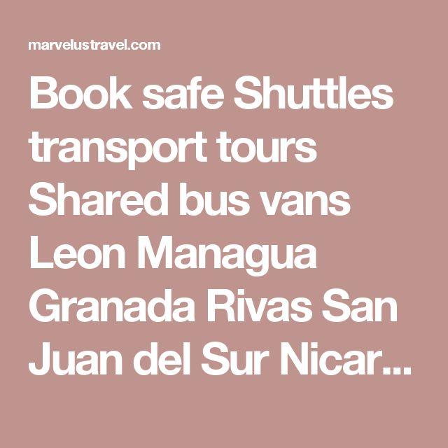 Book safe Shuttles transport tours Shared bus vans Leon Managua Granada Rivas San Juan del Sur Nicaragua