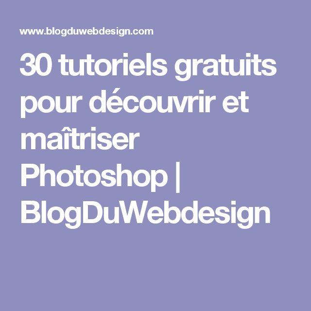 30 tutoriels gratuits pour découvrir et maîtriser Photoshop | BlogDuWebdesign
