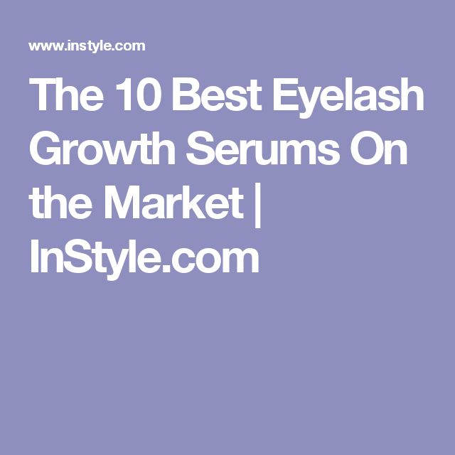 The 10 Best Eyelash Growth Serums On the Market | InStyle.com
