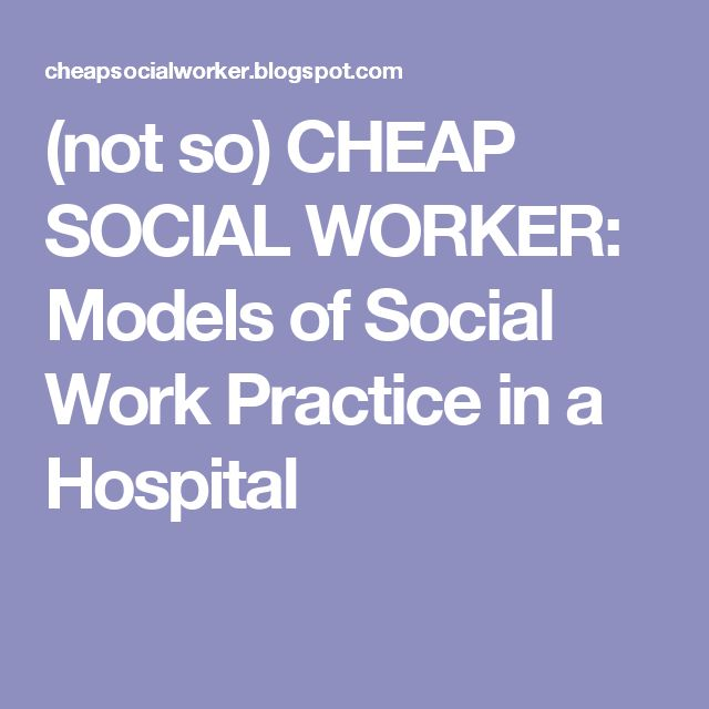 (not so) CHEAP SOCIAL WORKER: Models of Social Work Practice in a Hospital