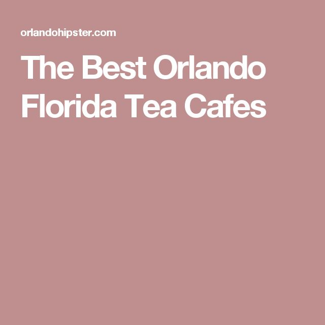 The Best Orlando Florida Tea Cafes