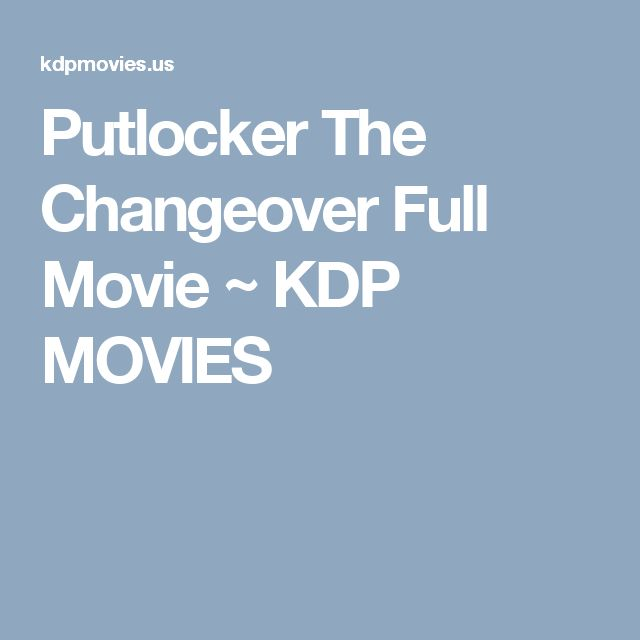 Putlocker The Changeover Full Movie ~ KDP MOVIES