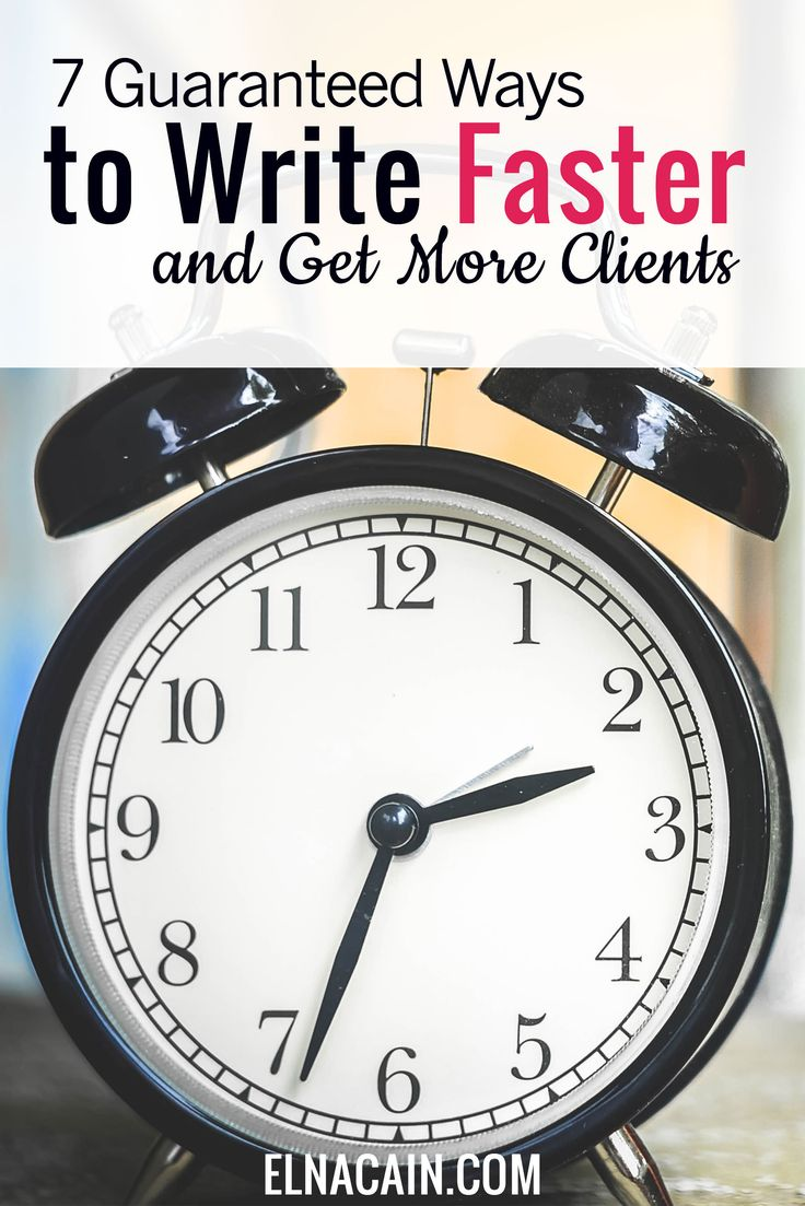 7 Guaranteed Ways To Write Faster And Get More Clients