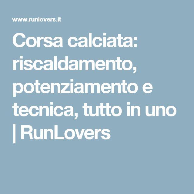 Corsa calciata: riscaldamento, potenziamento e tecnica, tutto in uno | RunLovers