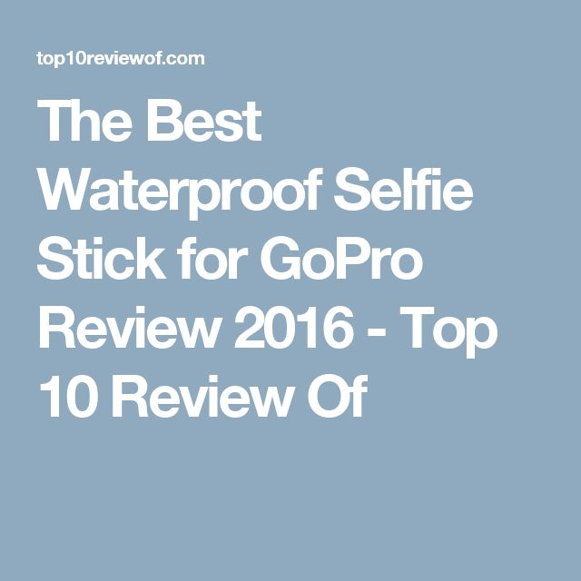 The Best Waterproof Selfie Stick for GoPro Review 2016 - Top 10 Review Of