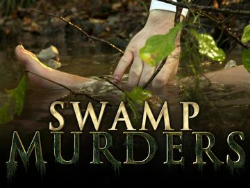 Swamp Murders on Investigation Discovery - 2013