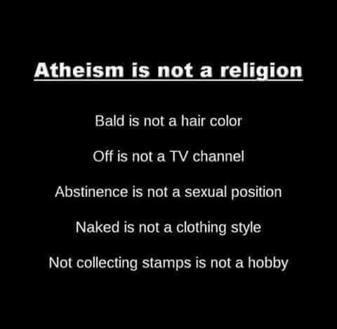 Exactly. Atheism