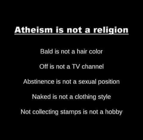 Exactly. Atheism