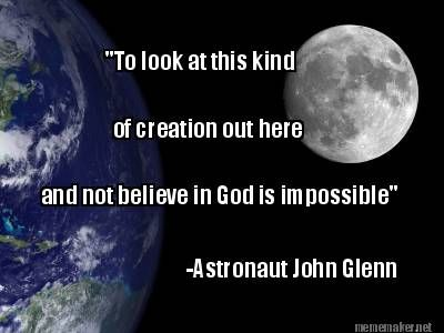 """""""To Look at this kind of creation out here and not believe in God is impossible."""" - Astronaut John Glenn #johnglennquotes"""