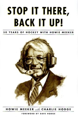 Stop It There, Back It Up!: 50 Years of Hockey with Howie Meeker