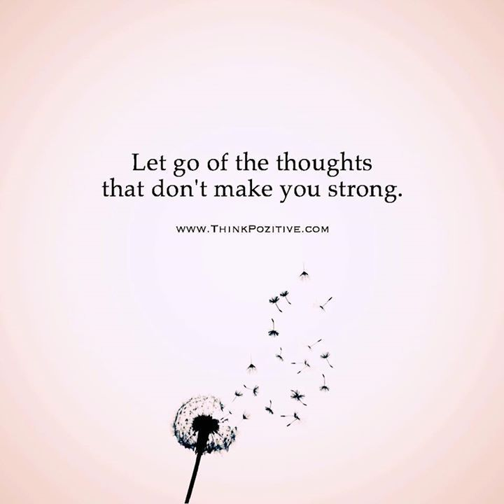 Positive Quotes : Let go of the thoughts that dont make you strong. via (ThinkPozitive.com)
