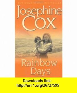 Rainbow Days (9780747257585) Josephine Cox , ISBN-10: 0747257582  , ISBN-13: 978-0747257585 ,  , tutorials , pdf , ebook , torrent , downloads , rapidshare , filesonic , hotfile , megaupload , fileserve
