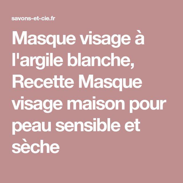 Masque visage à l'argile blanche, Recette Masque visage maison pour peau sensible et sèche