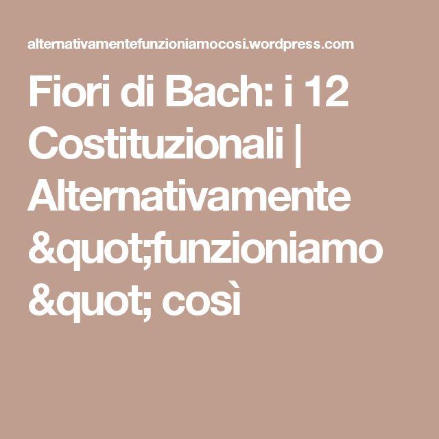 "Fiori di Bach: i 12 Costituzionali | Alternativamente ""funzioniamo"" così"