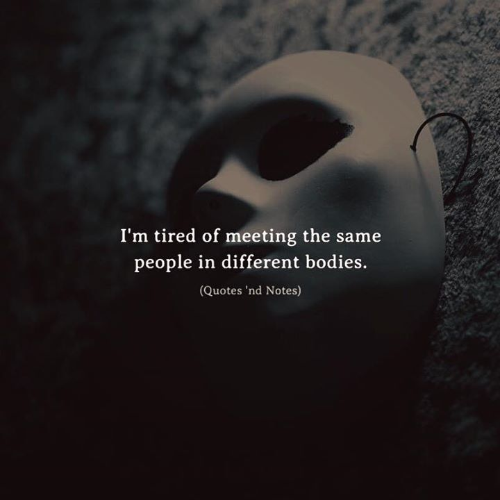 I'm tired of meeting the same people in different bodies. via (http://ift.tt/2GjGRDH)