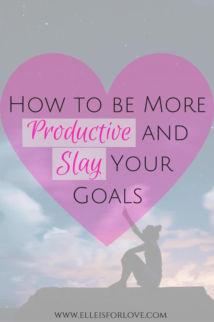 How to be More Productive and Slay your Goals