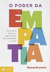 O Poder da Empatia._. A Arte de Se Colocar no Lugar do Outro Para Transformar o Mundo