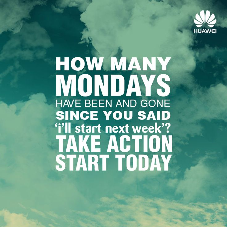 Don't leave it for next week, start today, start now. Here's some #MondayMotivation to give you a head start on a super productive week