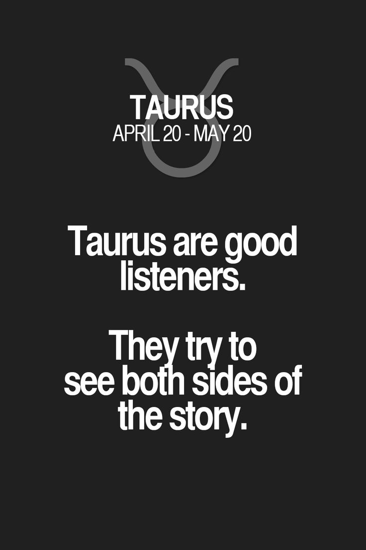 Taurus are good listeners. They try to see both sides of the story. Taurus   Taurus Quotes   Taurus Zodiac Signs