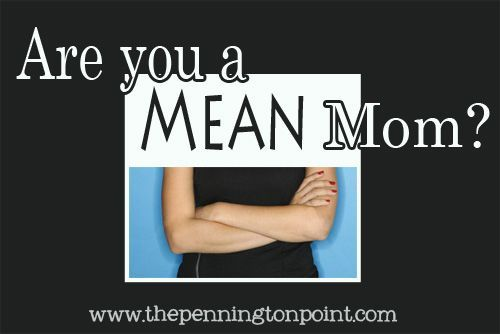 Are You a Mean Mom? - The Pennington Point