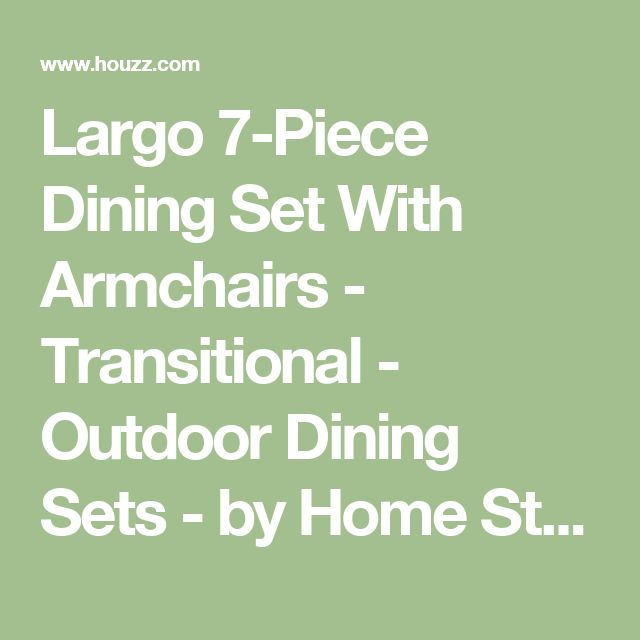 Largo 7-Piece Dining Set With Armchairs - Transitional - Outdoor Dining Sets - by Home Styles Furniture