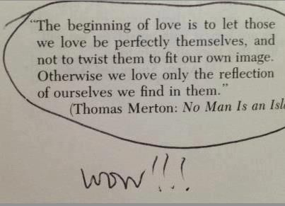 the beginning of love is to let those we love be perfectly themselves.