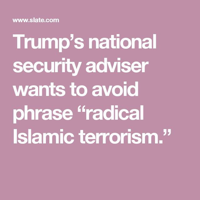 "Trump's national security adviser wants to avoid phrase ""radical Islamic terrorism."""