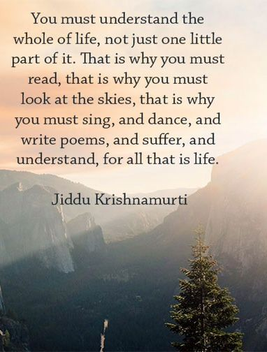 You must understand the whole of life ...