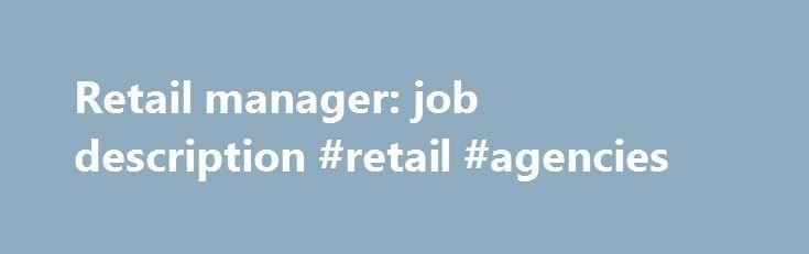 Retail manager: job description #retail #agencies http://retail.remmont.com/retail-manager-job-description-retail-agencies/  #retail management jobs # Retail manager: job description A retail manager's role is […]