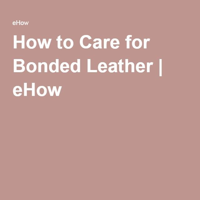 How to Care for Bonded Leather | eHow
