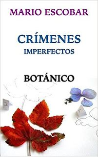 CRUCE DE CAMINOS: #Novedad Editorial: Crímenes Impecfectos: Botánico - Mario Escobar (Amazon)